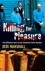 Killing For Pleasure : The Definitive Story of the Snowtown Serial Murders - Debi Marshall