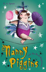 Nanny Piggins and the Rival Ringmaster : Nanny Piggins Series - R. A. Spratt