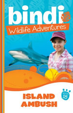 Bindi Wildlife Adventures 18 : Island Ambush - Bindi Irwin