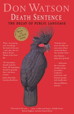 Death Sentence : The Decay of Public Language - Don Watson