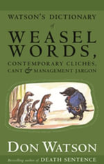 Watson's Dictionary Of Weasel Words - Don Watson