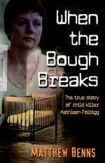 When The Bough Breaks : The True Story of Child Killer Kathleen Folbigg - Matthew Benns