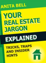 Your Real Estate Jargon Explained : Tricks, Traps and Insider Hints - Anita Bell