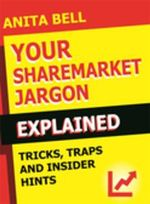 Your Sharemarket Jargon Explained : Tricks Traps and Insider Hints - Anita Bell