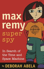 Max Remy Superspy 1 : In Search Of The Time And Space Machine - Deborah Abela