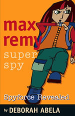 Max Remy Superspy 2 : Spyforce Revealed - Deborah Abela