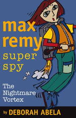 Max Remy Superspy 3 : The Nightmare Vortex - Deborah Abela