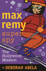 Max Remy Superspy 4 : The Hollywood Mission - Deborah Abela