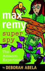 Max Remy Superspy 5 : The Amazon Experiment - Deborah Abela