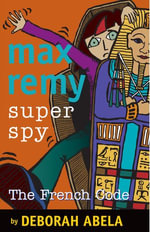 Max Remy Superspy 9 : The French Code - Deborah Abela
