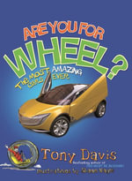 Are You For Wheel? The Most Amazing Cars Ever : The Most Amazing Cars Ever - Tony Davis