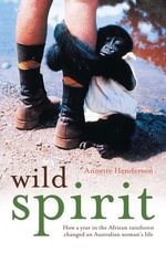 Wild Spirit : How a Year in the African Rainforest Changed an Australian Woman's Life - Annette Henderson