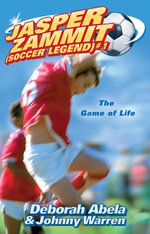Jasper Zammit Soccer Legend 1 : The Game Of Life - Deborah Abela