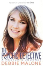 The Psychic Detective : A Medium's Journey - Debbie Malone