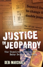 Justice In Jeopardy : The Unsolved Murder of Baby Deidre Kennedy - Debi Marshall