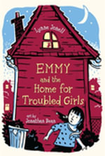 Emmy and the Home for Troubled Girls - Lynne Jonell