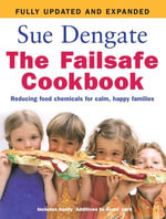 The Failsafe Cookbook (Updated Edition) : Reducing Food Chemicals for Calm, Happy Families - Sue Dengate