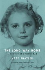 The Long Way Home : The Story of a Homes Kid - Kate Shayler
