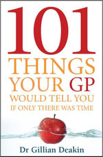 101 Things Your GP Would Tell You If Only There Was Time - Gillian Deakin