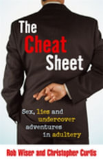 The Cheat Sheet : Sex, Lies and Undercover Adventures in Adultery - Rob Wiser