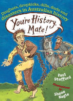 You're History, Mate! Dingbats, Dropkicks, Dills, Duds & Disasters in Australian History : Dingbats, Dropkicks, Dills, Duds and Disasters in Australian History - Paul Stafford