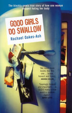 Good Girls Do Swallow : The Darkly Comic True Story of How One Woman Stopped Hating Her Body - Rachael Oakes-Ash