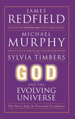 God and the Evolving Universe : The Next Step In Personal Evolution - Michael Murphy