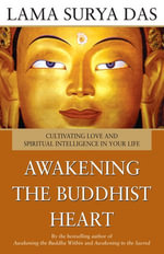 Awakening The Buddhist Heart : Cultivating Love and Spiritual Intelligence in Your Life - Surya Das