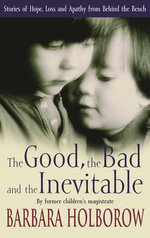 The Good, The Bad & The Inevitable : Stories of Hope, Loss and Apathy from Behind the Bench - Estate of Barbara Holborow