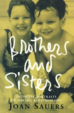 Brothers and Sisters : Intimate Portraits Of Sibling Relationships - Joan Sauers