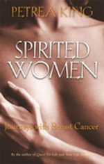 Spirited Women : Journeys With Breast Cancer - Petrea King