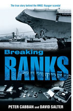 Breaking Ranks : The True Story Behind the HMAS Voyager Scandal - Peter Cabban