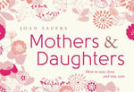 Mothers and Daughters : How to Stay Close and Stay Sane - Joan Sauers