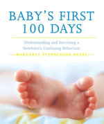 Baby's First 100 Days : A Manual for Understanding and Surviving a Newborn's Confusing Behaviour - M Stephenson-Meere