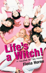Life's A Witch! : A Handbook For Teen Witches - Fiona Horne