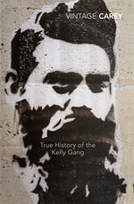 True History of the Kelly Gang, The - Peter Carey