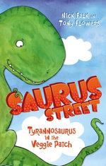 Saurus Street 1 : Tyrannosaurus in the Veggie Patch - Nick Falk