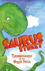 Saurus Street 1 : Tyrannosaurus in the Veggie Patch - Nick Falk
