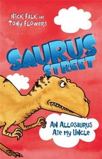 Saurus Street 4 : An Allosaurus Ate My Uncle - Nick Falk