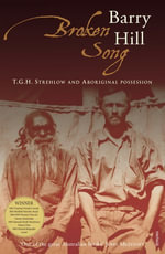 Broken Song : T.G.H. Strehlow and Aboriginal Possession - Barry Hill