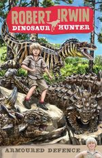 Robert Irwin Dinosaur Hunter 3 : Armoured Defence - Robert Irwin