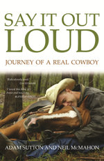 Say It Out Loud : Journey of a Real Cowboy - Neil McMahon