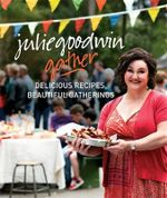 Gather : Delicious Recipes, Beautiful Gatherings - Julie Goodwin