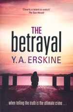 The Betrayal : When telling the truth is the ultimate crime ... - Y.A. Erskine