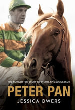 Peter Pan : The Forgotten Story of Phar Lap's Successor - Jessica Owers