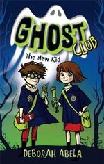 The New Kid : Ghost Club Series :  Book 1 - Deborah Abela