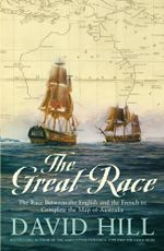 The Great Race : The Race Between the English and the French to Complete the Map of Australia - David Hill