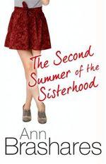 The Second Summer of the Sisterhood : Sisterhood of the Traveling Pants Series : Book 2 - Ann Brashares