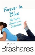 Forever In Blue : Sisterhood of the Traveling Pants Series : Book 4 - Ann Brashares