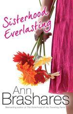 Sisterhood Everlasting : Sisterhood of the Traveling Pants Series : Book 5 - Ann Brashares